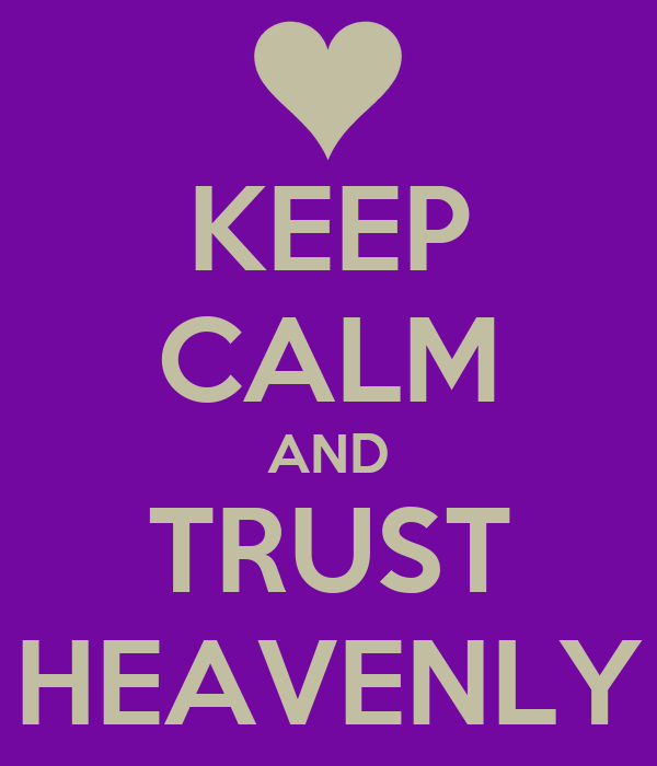KEEP CALM AND TRUST HEAVENLY
