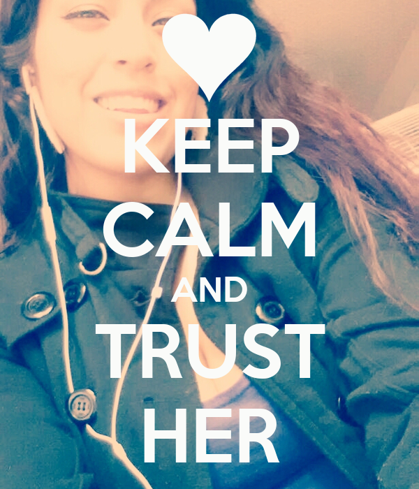 KEEP CALM AND TRUST HER