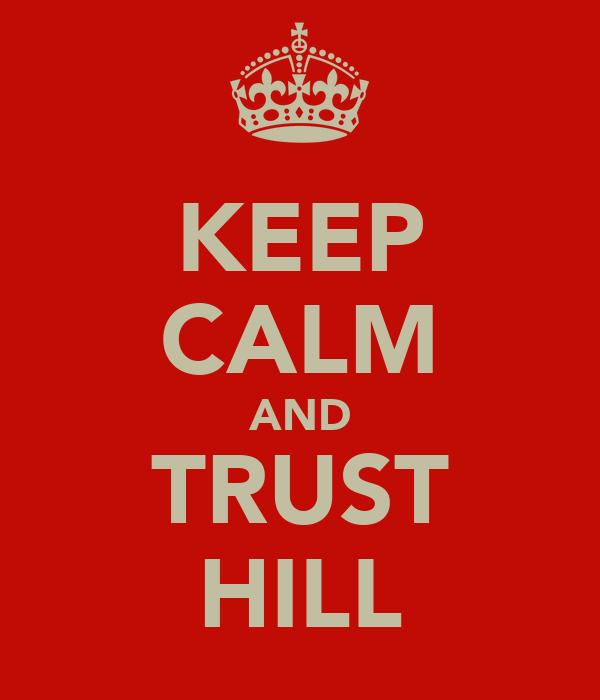 KEEP CALM AND TRUST HILL