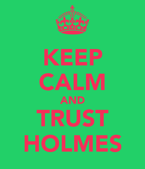 KEEP CALM AND TRUST HOLMES