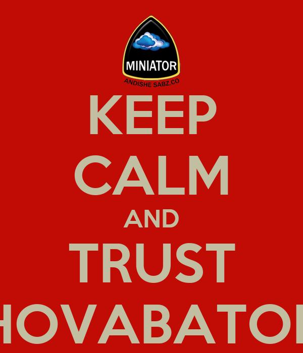 KEEP CALM AND TRUST HOVABATOR