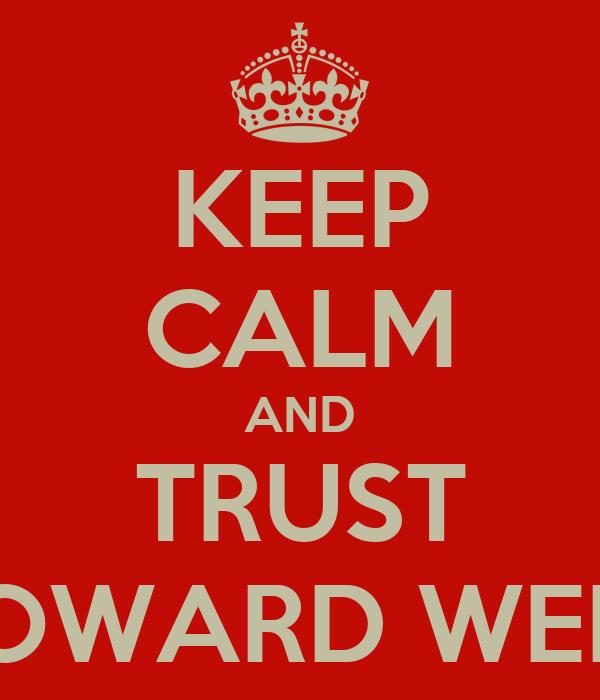 KEEP CALM AND TRUST HOWARD WEBB