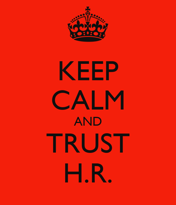 KEEP CALM AND TRUST H.R.