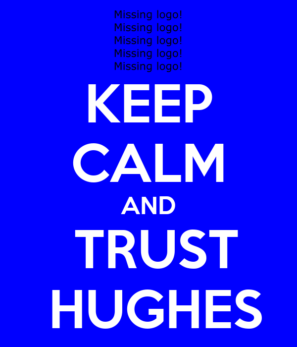 KEEP CALM AND  TRUST  HUGHES