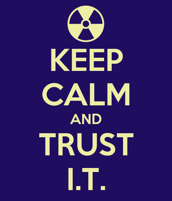 KEEP CALM AND TRUST I.T.