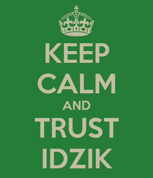 KEEP CALM AND TRUST IDZIK