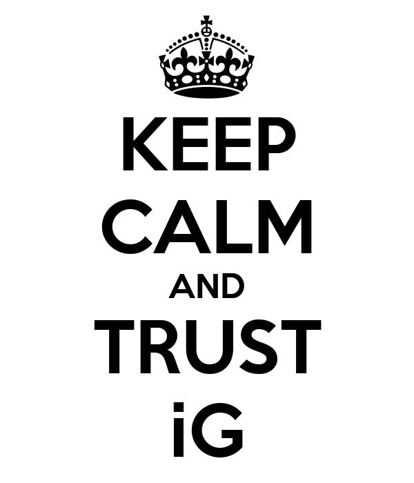 KEEP CALM AND TRUST iG