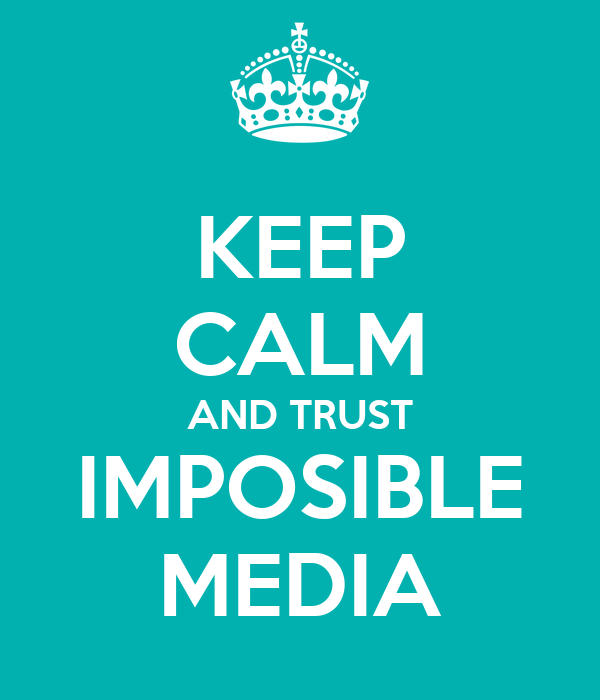 KEEP CALM AND TRUST IMPOSIBLE MEDIA
