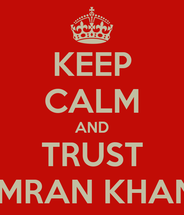 KEEP CALM AND TRUST IMRAN KHAN