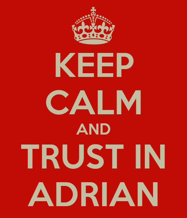 KEEP CALM AND TRUST IN ADRIAN