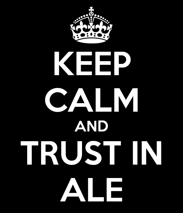 KEEP CALM AND TRUST IN ALE