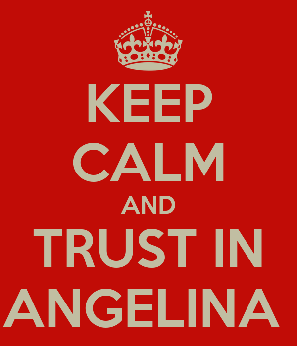 KEEP CALM AND TRUST IN ANGELINA