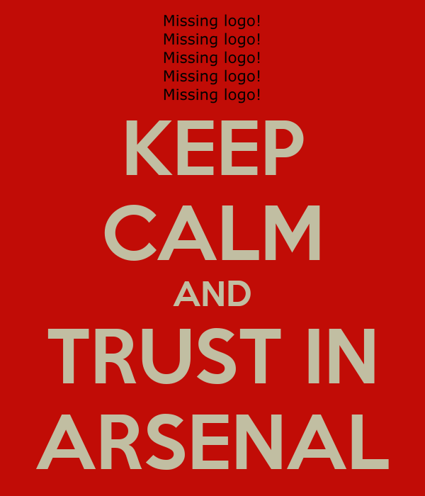 KEEP CALM AND TRUST IN ARSENAL