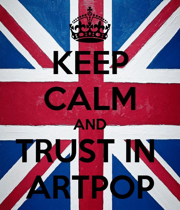 KEEP CALM AND TRUST IN  ARTPOP