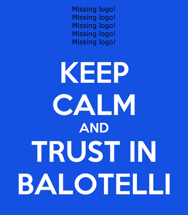 KEEP CALM AND TRUST IN BALOTELLI