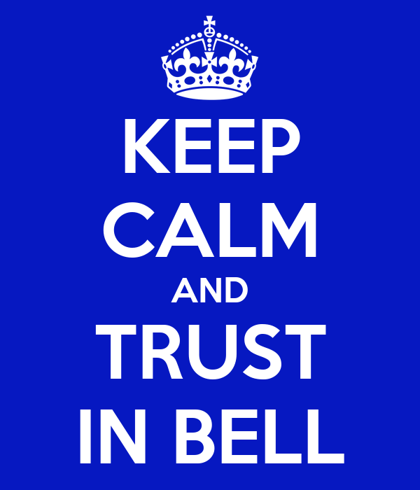 KEEP CALM AND TRUST IN BELL