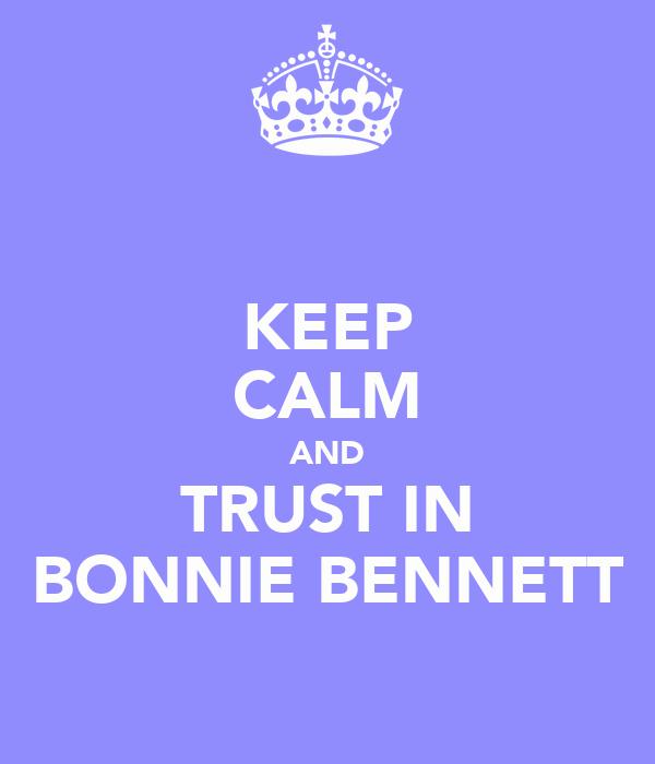 KEEP CALM AND TRUST IN BONNIE BENNETT
