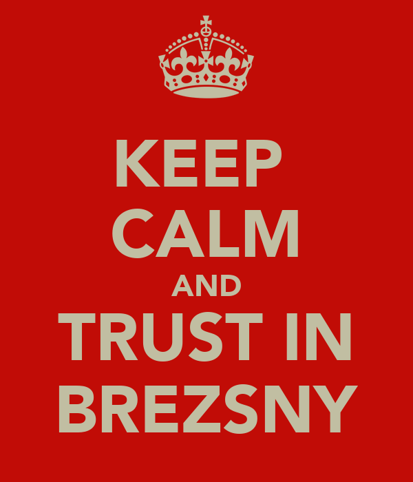 KEEP  CALM AND TRUST IN BREZSNY