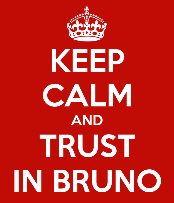 KEEP CALM AND TRUST IN BRUNO