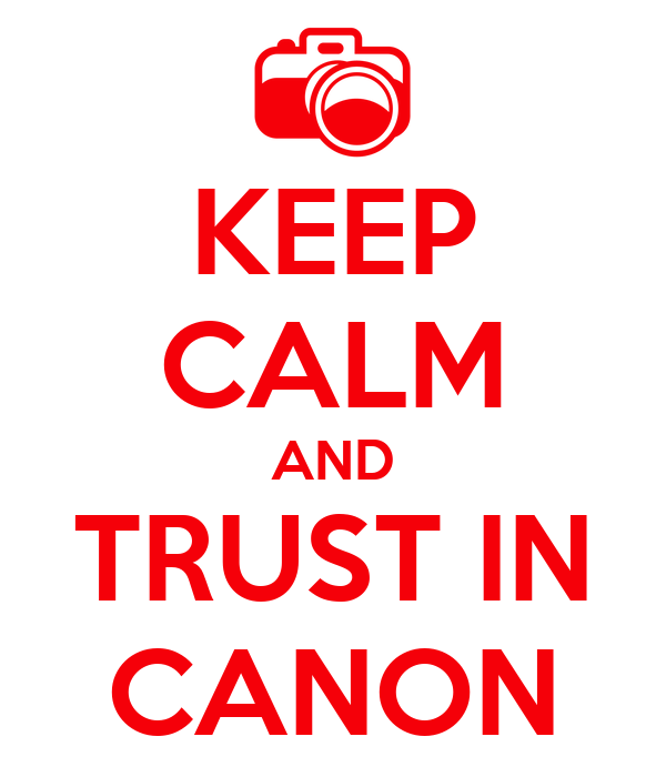 KEEP CALM AND TRUST IN CANON
