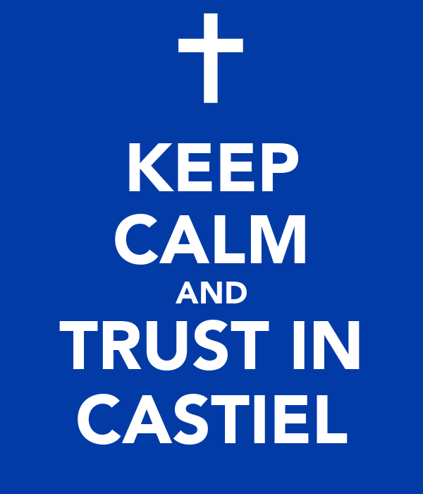 KEEP CALM AND TRUST IN CASTIEL
