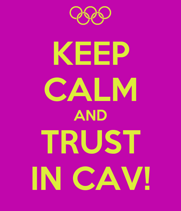 KEEP CALM AND TRUST IN CAV!