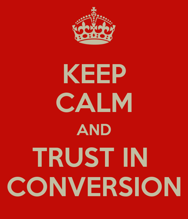 KEEP CALM AND TRUST IN  CONVERSION