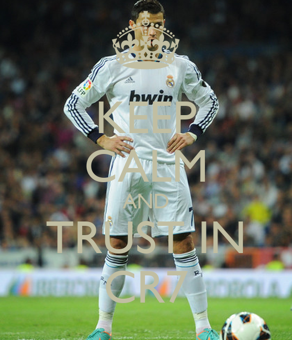KEEP CALM AND TRUST IN CR7