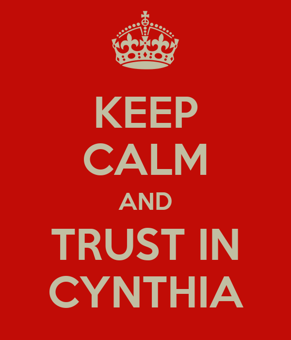 KEEP CALM AND TRUST IN CYNTHIA
