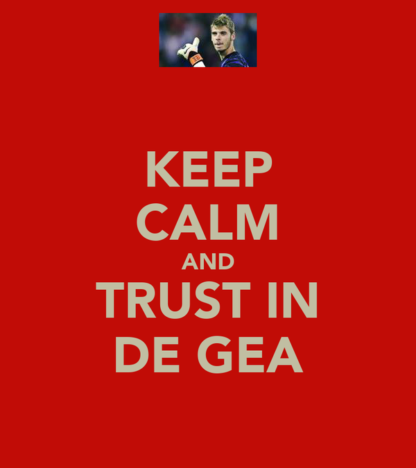 KEEP CALM AND TRUST IN DE GEA