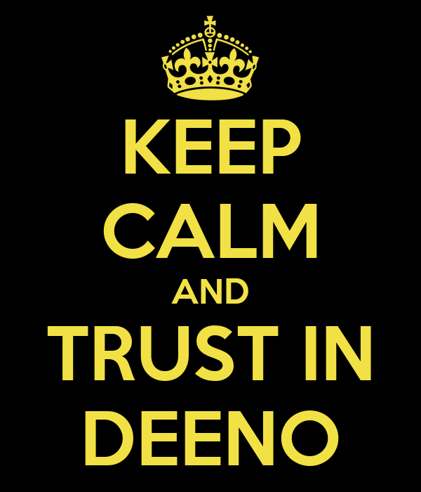 KEEP CALM AND TRUST IN DEENO