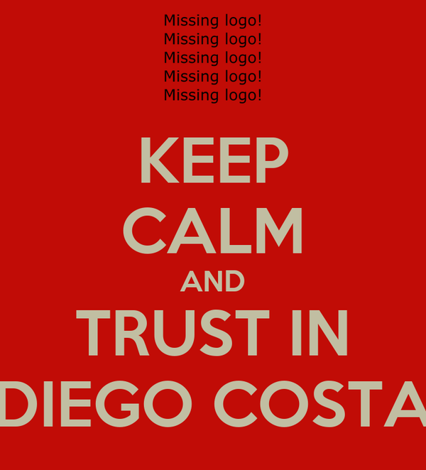 KEEP CALM AND TRUST IN DIEGO COSTA