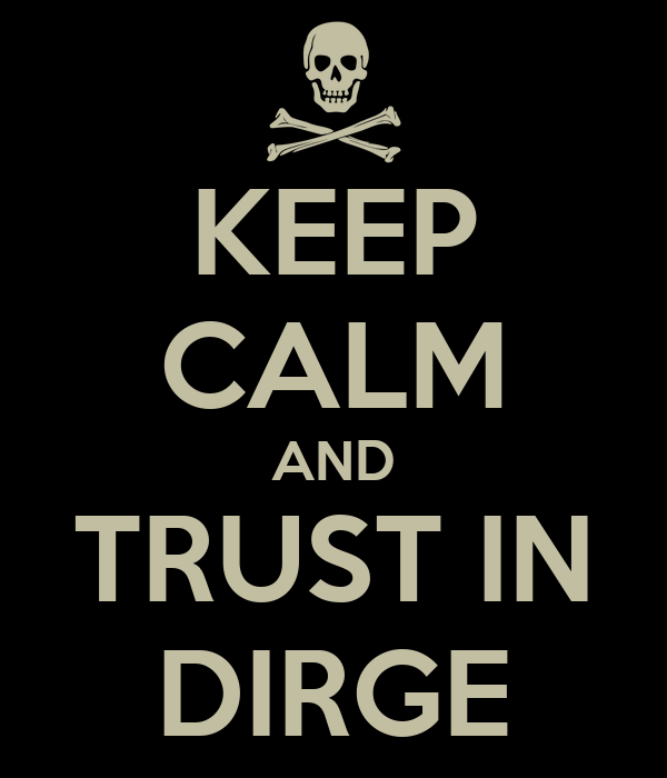 KEEP CALM AND TRUST IN DIRGE