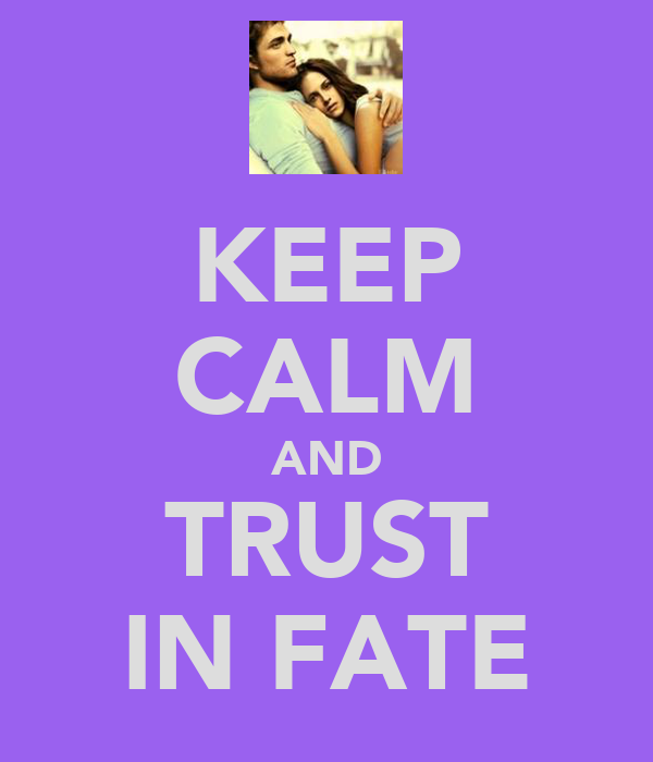 KEEP CALM AND TRUST IN FATE