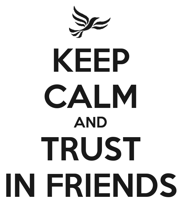KEEP CALM AND TRUST IN FRIENDS