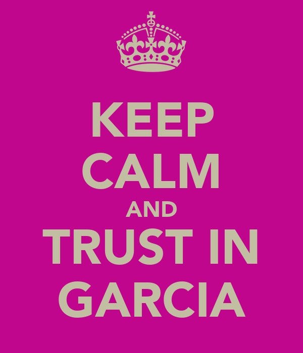 KEEP CALM AND TRUST IN GARCIA
