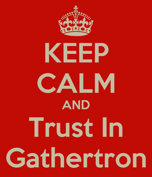 KEEP CALM AND Trust In Gathertron