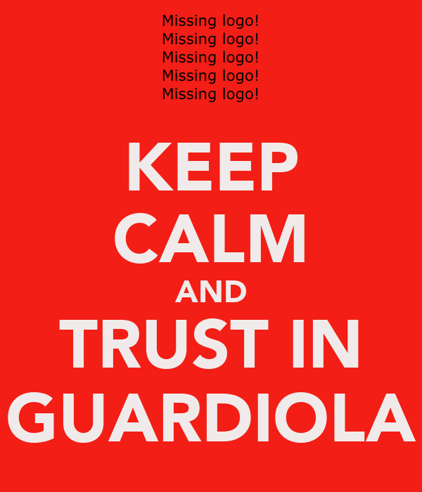 KEEP CALM AND TRUST IN GUARDIOLA