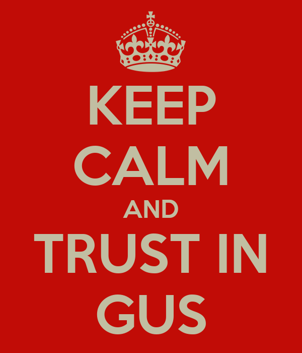 KEEP CALM AND TRUST IN GUS