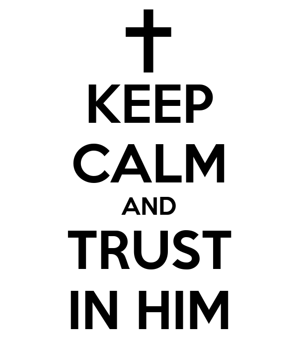 KEEP  CALM AND TRUST IN HIM