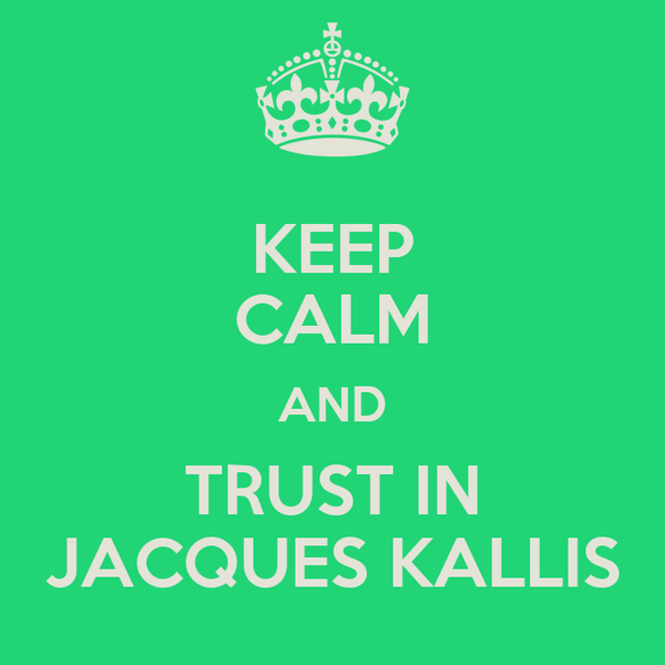 KEEP CALM AND TRUST IN JACQUES KALLIS