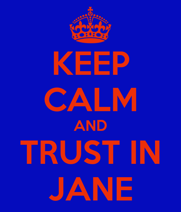 KEEP CALM AND TRUST IN JANE