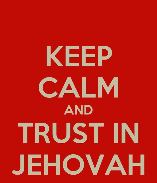 KEEP CALM AND TRUST IN JEHOVAH