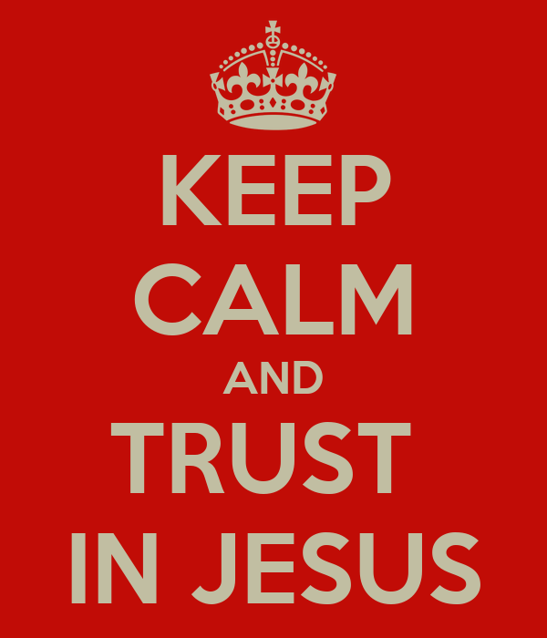 KEEP CALM AND TRUST  IN JESUS