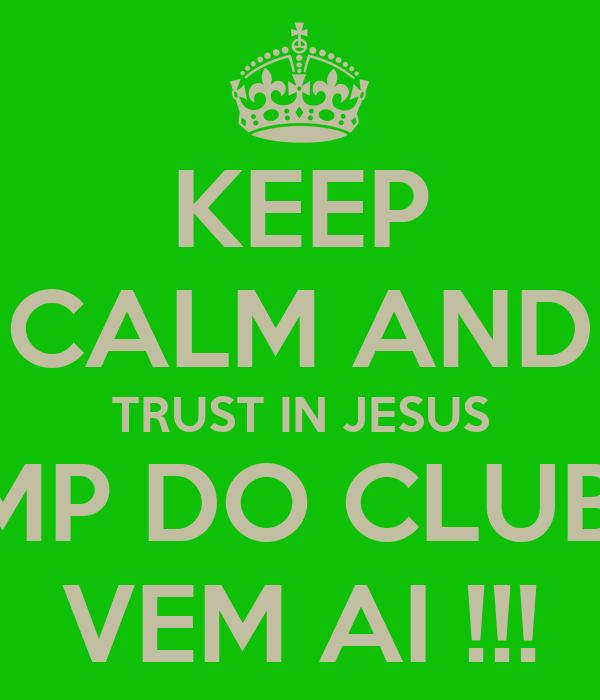 KEEP CALM AND TRUST IN JESUS O CAMP DO CLUBINHO  VEM AI !!!