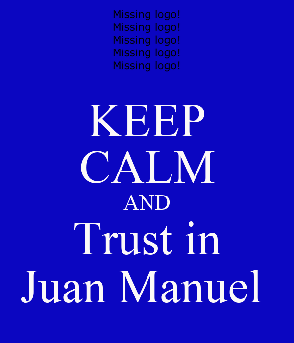 KEEP CALM AND Trust in Juan Manuel