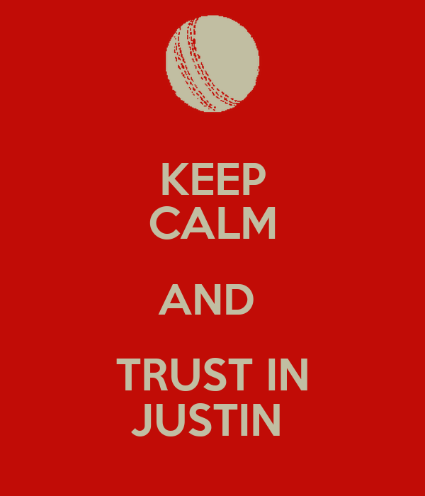 KEEP CALM AND  TRUST IN JUSTIN