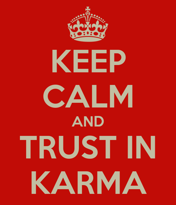 KEEP CALM AND TRUST IN KARMA