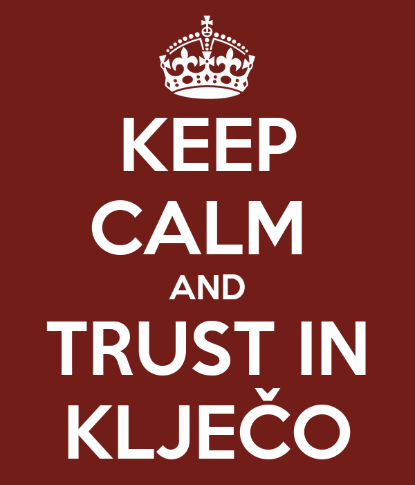 KEEP CALM  AND TRUST IN KLJEČO