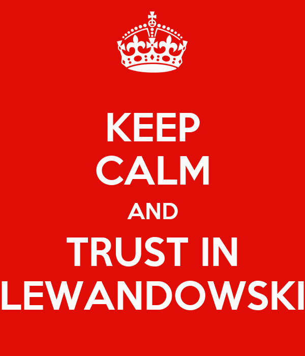KEEP CALM AND TRUST IN LEWANDOWSKI